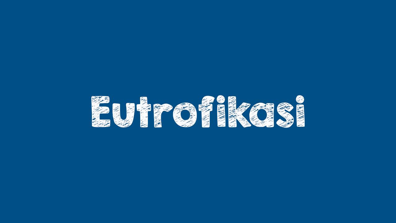 Pengertian Eutrofikasi