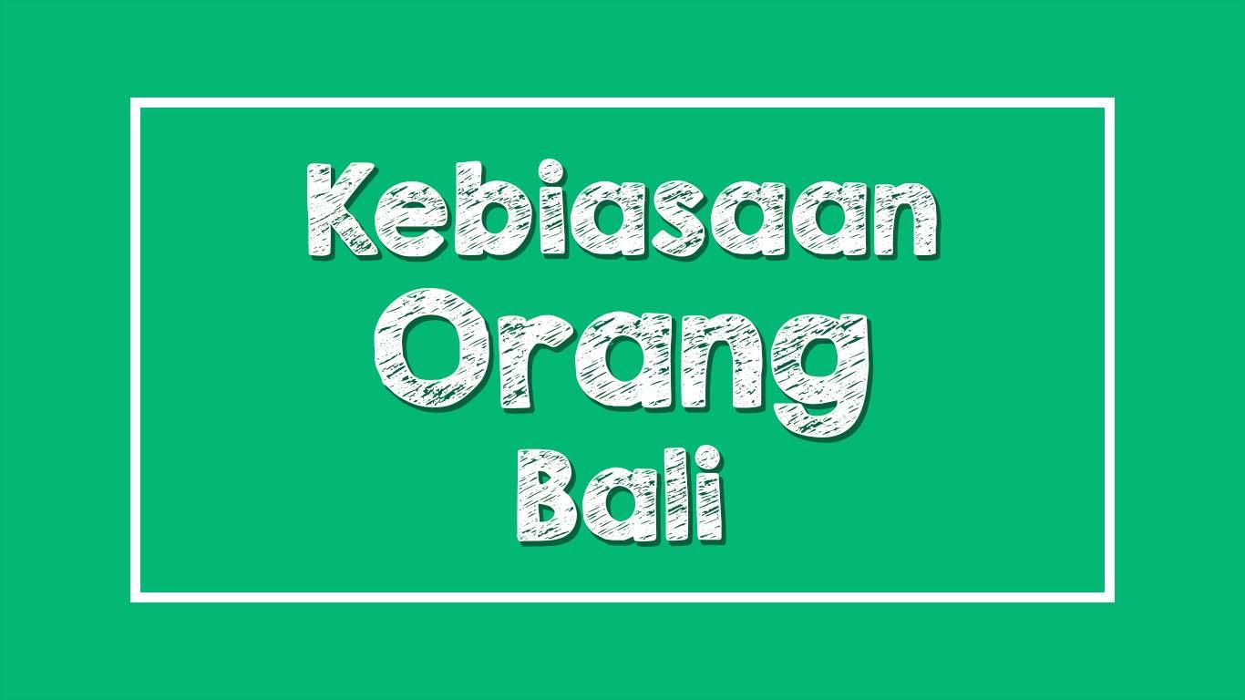 Kebiasaan Orang Bali
