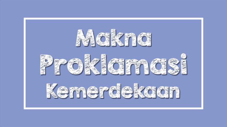 Apa Makna Proklamasi Kemerdekaan Bagi Bangsa Indonesia? - Freedomnesia