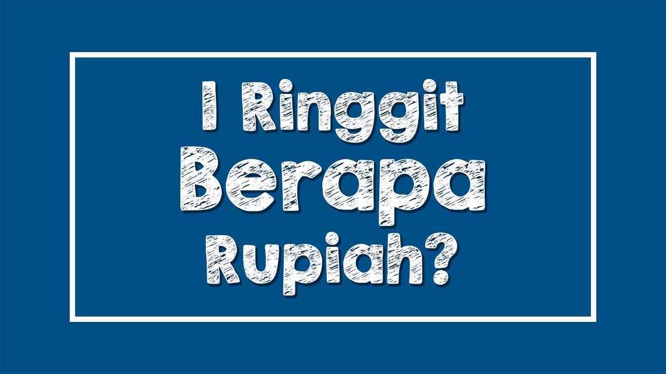 1 Ringgit Malaysia Berapa Rupiah