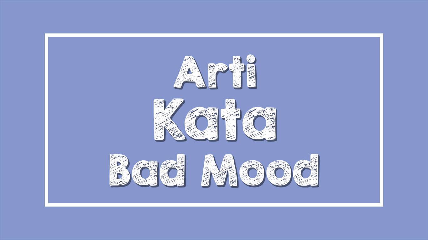 Arti Bad Mood