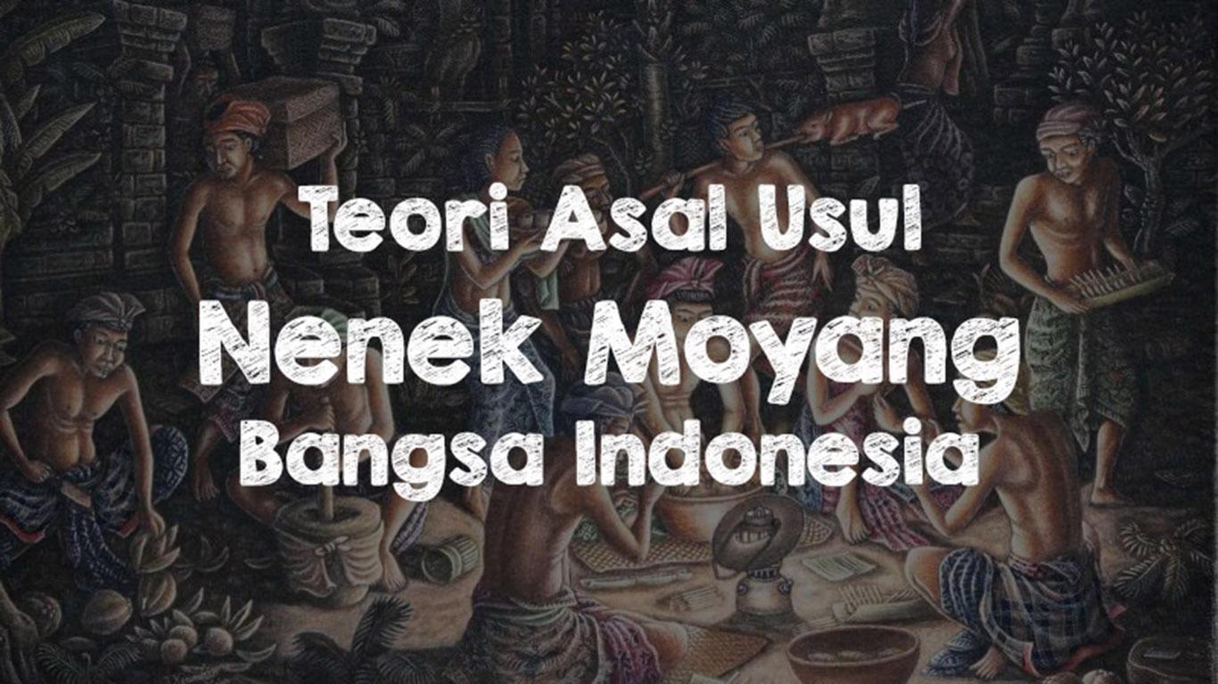 Asal Usul Nenek Moyang Bangsa Indonesia