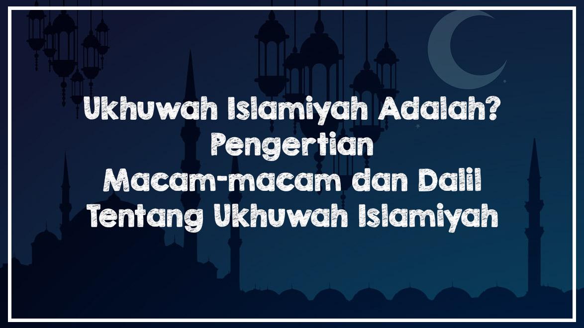 Ukhuwah Islamiyah - Pengertian, Macam, dan Dalil